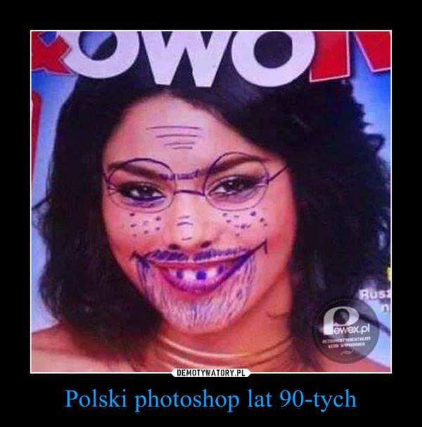 Polski photoshop lat 90-tych –