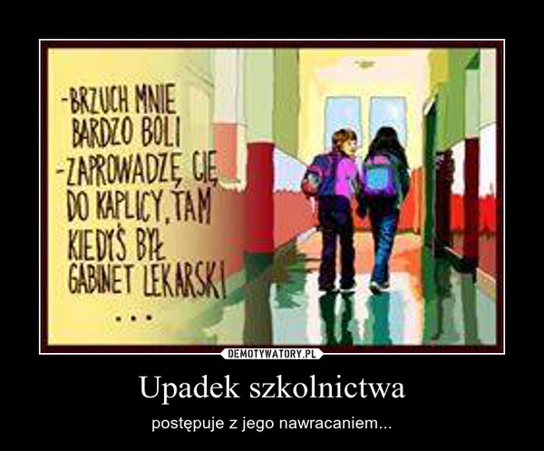 Upadek szkolnictwa – postępuje z jego nawracaniem...