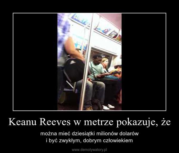 Keanu Reeves w metrze pokazuje, że – można mieć dziesiątki milionów dolarówi być zwykłym, dobrym człowiekiem