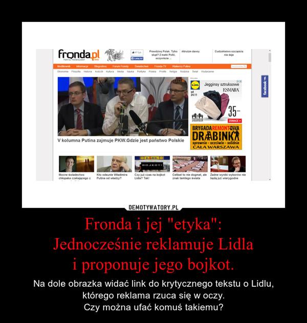 """Fronda i jej """"etyka"""":Jednocześnie reklamuje Lidlai proponuje jego bojkot. – Na dole obrazka widać link do krytycznego tekstu o Lidlu,którego reklama rzuca się w oczy.Czy można ufać komuś takiemu?"""