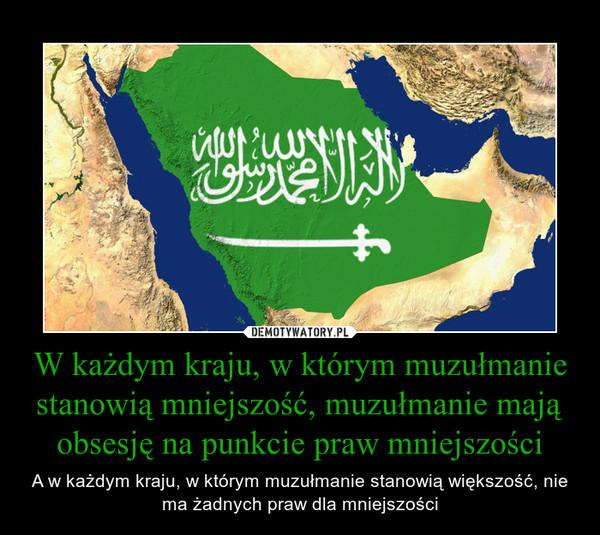 W każdym kraju, w którym muzułmanie stanowią mniejszość, muzułmanie mają obsesję na punkcie praw mniejszości – A w każdym kraju, w którym muzułmanie stanowią większość, nie ma żadnych praw dla mniejszości
