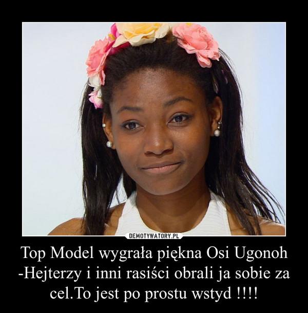 Top Model wygrała piękna Osi Ugonoh -Hejterzy i inni rasiści obrali ja sobie za cel.To jest po prostu wstyd !!!! –