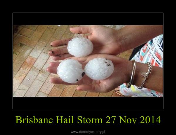 Brisbane Hail Storm 27 Nov 2014 –