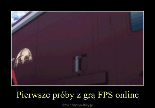 Pierwsze próby z grą FPS online –