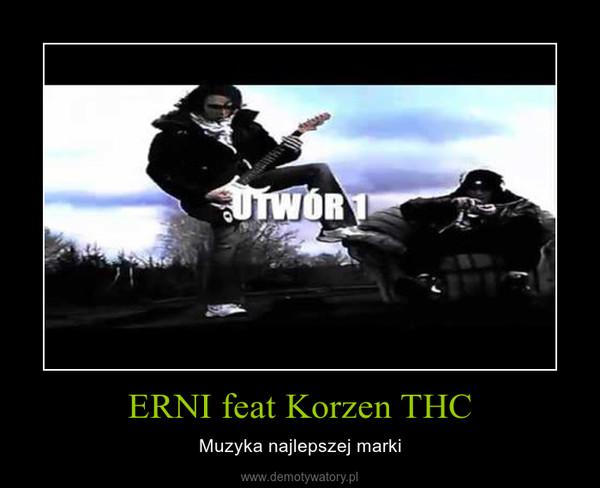 ERNI feat Korzen THC – Muzyka najlepszej marki