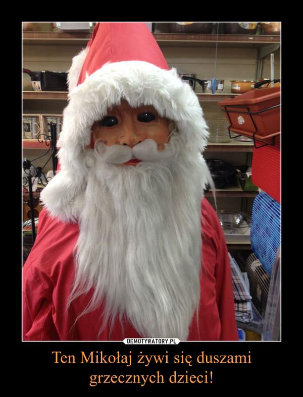 Ten Mikołaj żywi się duszami grzecznych dzieci! –