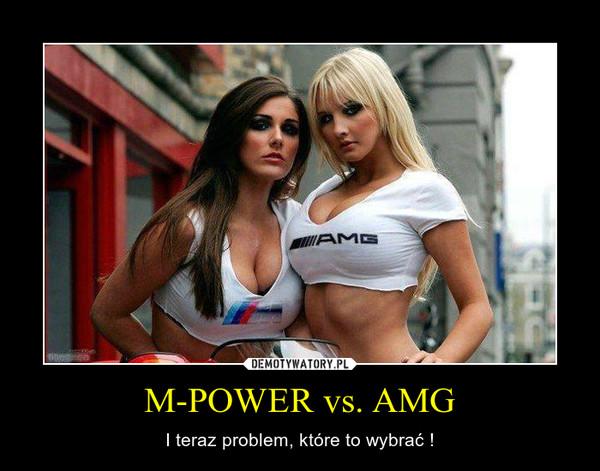 M-POWER vs. AMG – I teraz problem, które to wybrać !
