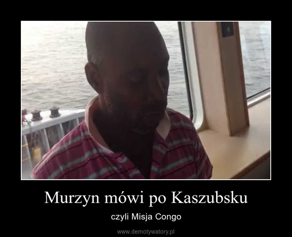 Murzyn mówi po Kaszubsku – czyli Misja Congo
