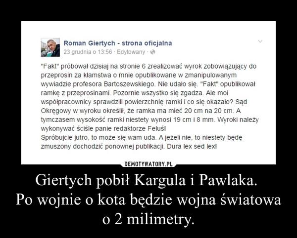 Giertych pobił Kargula i Pawlaka. Po wojnie o kota będzie wojna światowa o 2 milimetry. –
