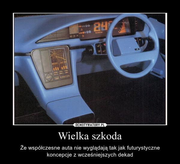Wielka szkoda – Że współczesne auta nie wyglądają tak jak futurystyczne koncepcje z wcześniejszych dekad
