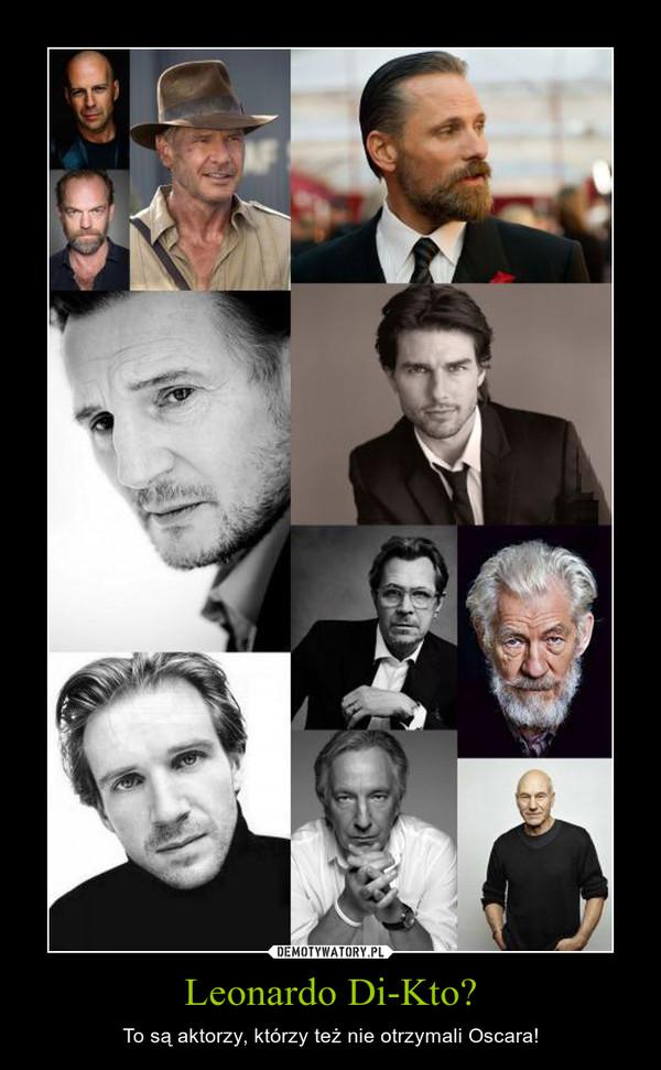 Leonardo Di-Kto? – To są aktorzy, którzy też nie otrzymali Oscara!