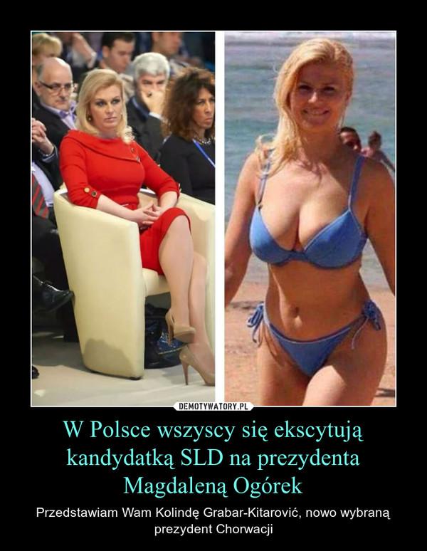 W Polsce wszyscy się ekscytują kandydatką SLD na prezydenta Magdaleną Ogórek – Przedstawiam Wam Kolindę Grabar-Kitarović, nowo wybraną prezydent Chorwacji