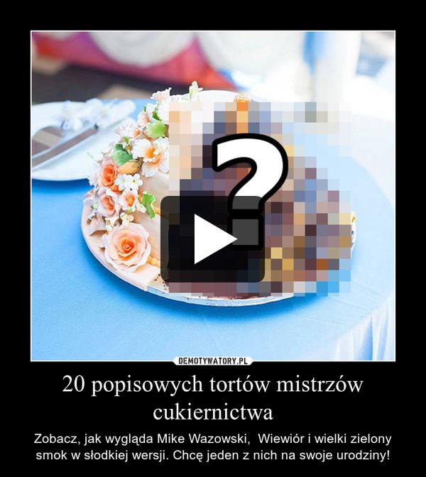 20 popisowych tortów mistrzów cukiernictwa – Zobacz, jak wygląda Mike Wazowski,  Wiewiór i wielki zielony smok w słodkiej wersji. Chcę jeden z nich na swoje urodziny!