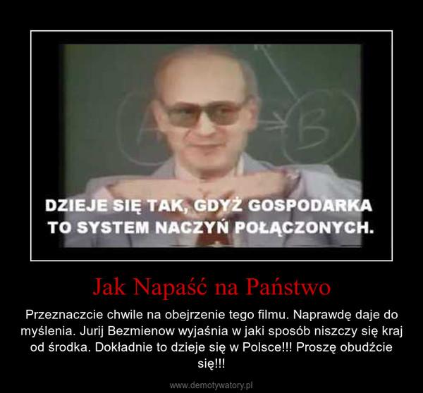 Jak Napaść na Państwo – Przeznaczcie chwile na obejrzenie tego filmu. Naprawdę daje do myślenia. Jurij Bezmienow wyjaśnia w jaki sposób niszczy się kraj od środka. Dokładnie to dzieje się w Polsce!!! Proszę obudźcie się!!!