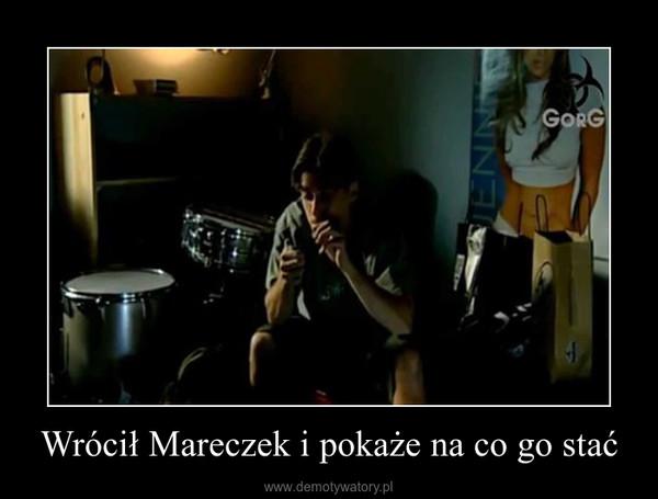 Wrócił Mareczek i pokaże na co go stać –