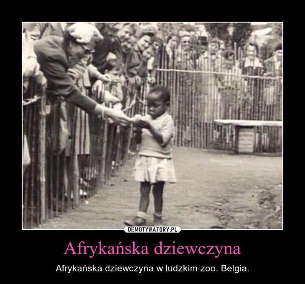 Afrykańska dziewczyna – Afrykańska dziewczyna w ludzkim zoo. Belgia.
