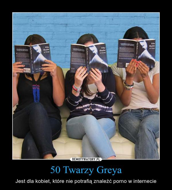 50 Twarzy Greya – Jest dla kobiet, które nie potrafią znaleźć porno w internecie