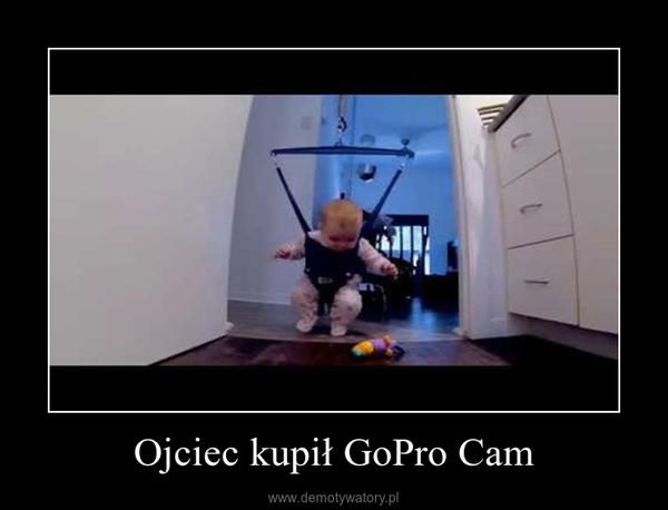 Ojciec kupił GoPro Cam –