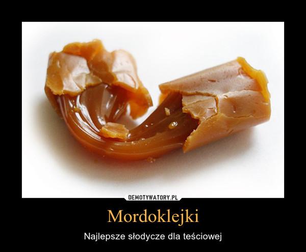 Mordoklejki – Najlepsze słodycze dla teściowej