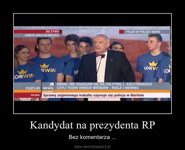 Kandydat na prezydenta RP – Bez komentarza ...