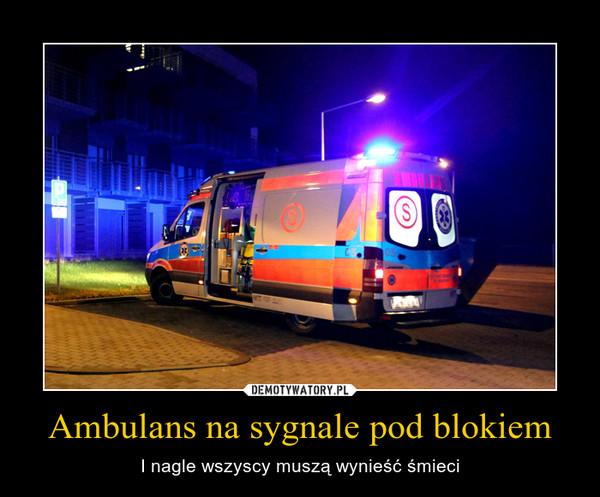 Ambulans na sygnale pod blokiem – I nagle wszyscy muszą wynieść śmieci