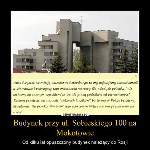 Budynek przy ul. Sobieskiego 100 na Mokotowie – Od kilku lat opuszczony budynek należący do Rosji