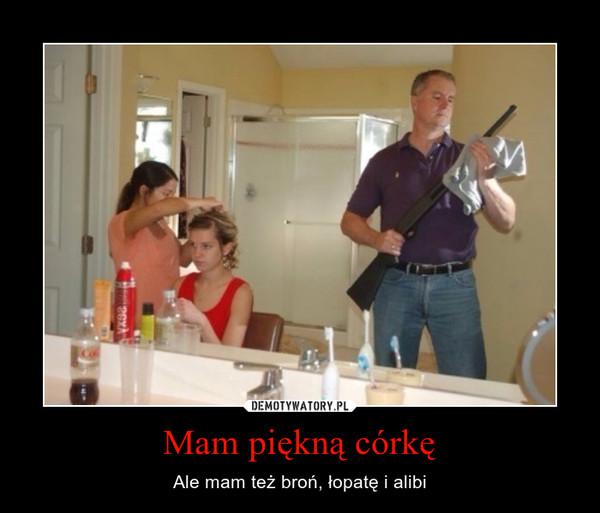 Mam piękną córkę – Ale mam też broń, łopatę i alibi