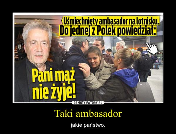 Taki ambasador – jakie państwo.