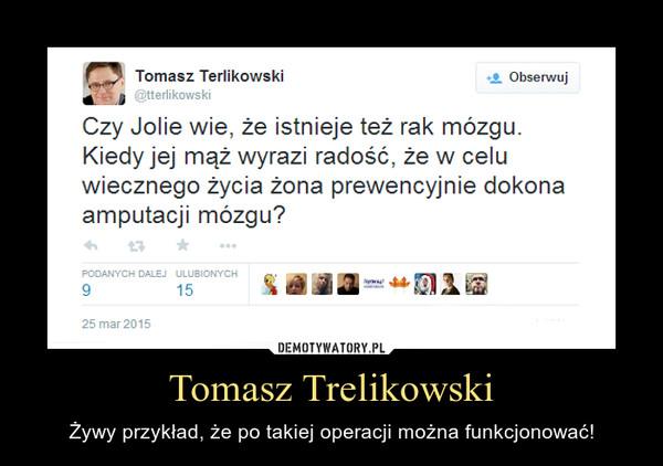 Tomasz Trelikowski – Żywy przykład, że po takiej operacji można funkcjonować!