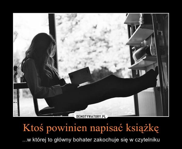 Ktoś powinien napisać książkę – ...w której to główny bohater zakochuje się w czytelniku