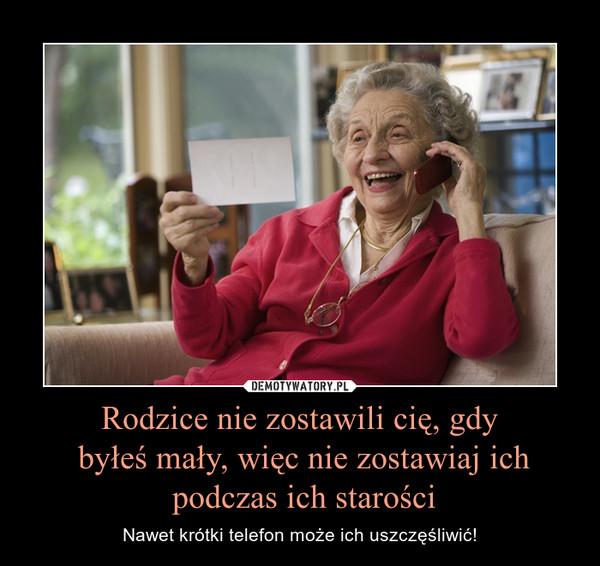 Rodzice nie zostawili cię, gdy byłeś mały, więc nie zostawiaj ich podczas ich starości – Nawet krótki telefon może ich uszczęśliwić!