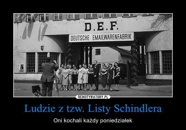 Ludzie z tzw. Listy Schindlera – Oni kochali każdy poniedziałek