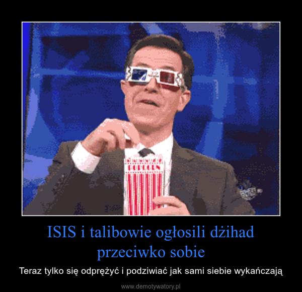 ISIS i talibowie ogłosili dżihad przeciwko sobie – Teraz tylko się odprężyć i podziwiać jak sami siebie wykańczają