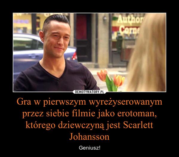 Gra w pierwszym wyreżyserowanym przez siebie filmie jako erotoman, którego dziewczyną jest Scarlett Johansson – Geniusz!