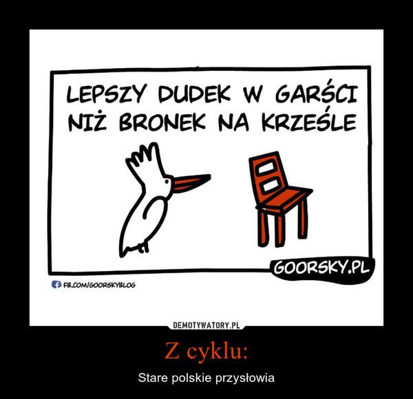 Z cyklu: – Stare polskie przysłowia