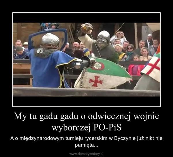 My tu gadu gadu o odwiecznej wojnie wyborczej PO-PiS – A o międzynarodowym turnieju rycerskim w Byczynie już nikt nie pamięta...