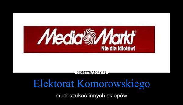 Elektorat Komorowskiego – musi szukać innych sklepów
