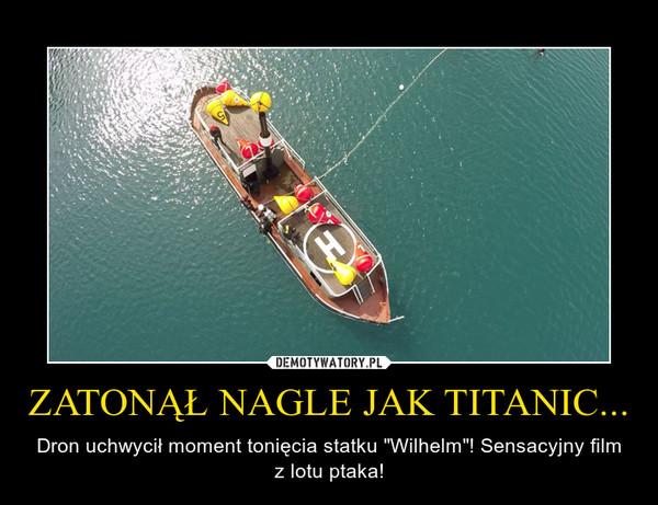 """ZATONĄŁ NAGLE JAK TITANIC... – Dron uchwycił moment tonięcia statku """"Wilhelm""""! Sensacyjny film z lotu ptaka!"""