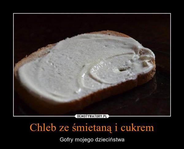 Chleb ze śmietaną i cukrem – Gofry mojego dzieciństwa