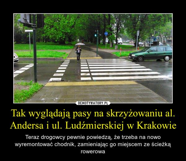 Tak wyglądają pasy na skrzyżowaniu al. Andersa i ul. Ludźmierskiej w Krakowie – Teraz drogowcy pewnie powiedzą, że trzeba na nowo wyremontować chodnik, zamieniając go miejscem ze ścieżką rowerowa