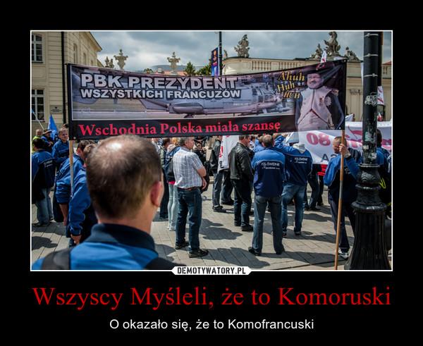 Wszyscy Myśleli, że to Komoruski – O okazało się, że to Komofrancuski