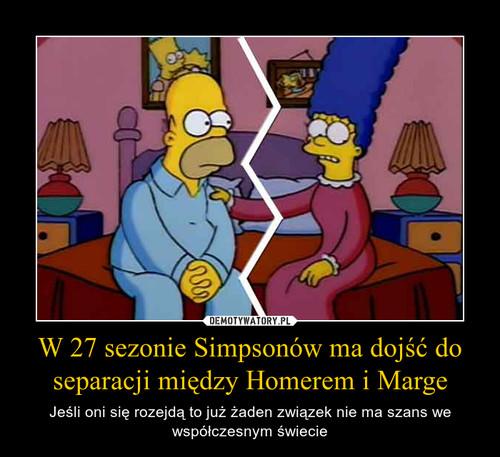 W 27 sezonie Simpsonów ma dojść do separacji między Homerem i Marge