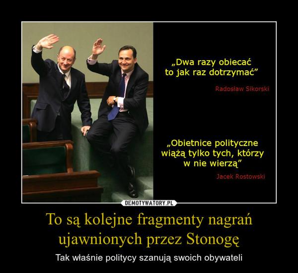 To są kolejne fragmenty nagrań ujawnionych przez Stonogę – Tak właśnie politycy szanują swoich obywateli