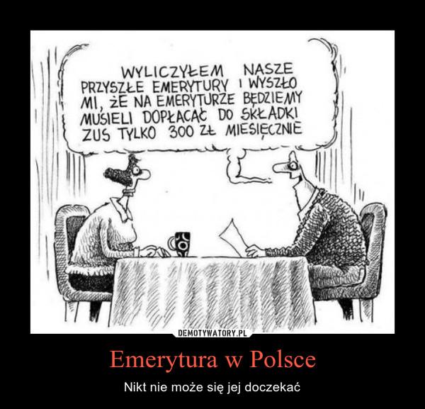 Emerytura w Polsce – Nikt nie może się jej doczekać