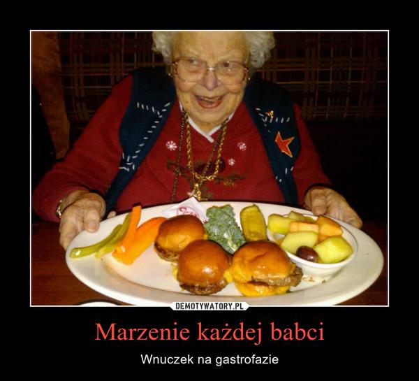 Marzenie każdej babci – Wnuczek na gastrofazie