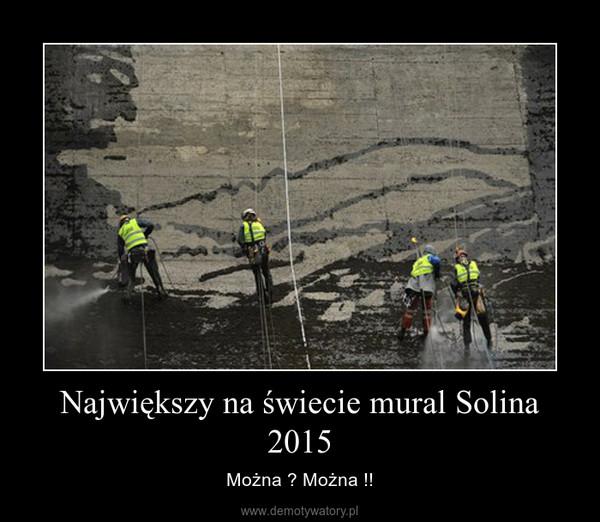 Największy na świecie mural Solina 2015 – Można ? Można !!