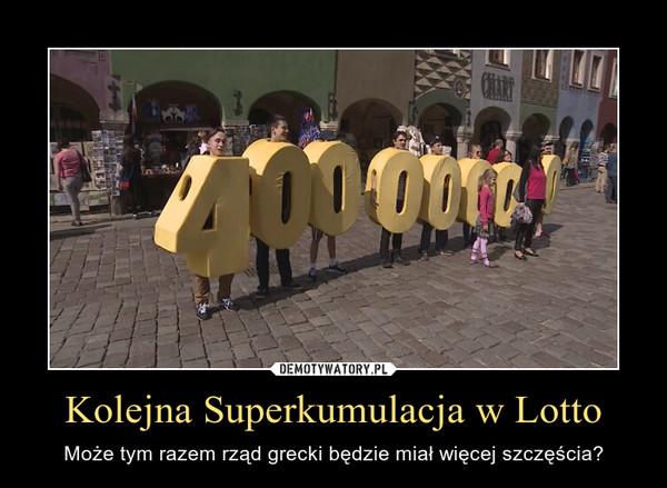 Kolejna Superkumulacja w Lotto – Może tym razem rząd grecki będzie miał więcej szczęścia?
