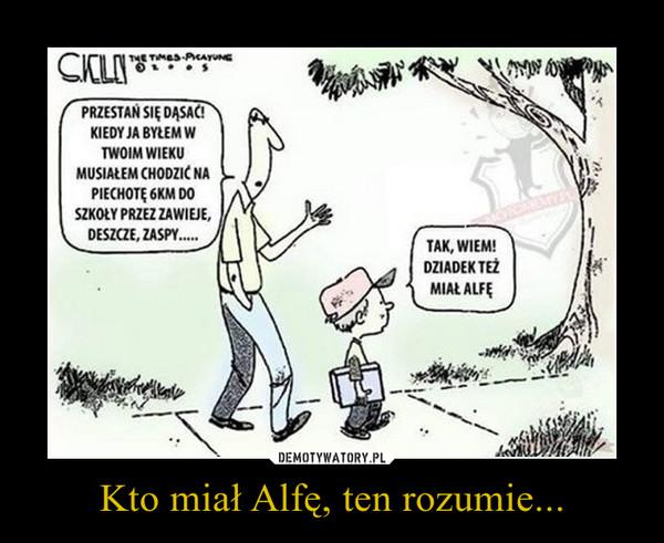 Kto miał Alfę, ten rozumie... –