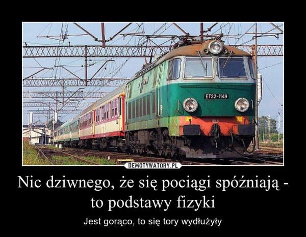 Nic dziwnego, że się pociągi spóźniają - to podstawy fizyki – Jest gorąco, to się tory wydłużyły