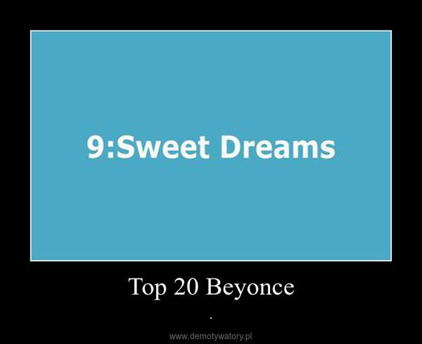 Top 20 Beyonce – .